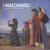 I macchiaioli. Arte italiana verso la modernità. Catalogo della mostra (Torino, 26 ottobre 2018-24 marzo 2019). Ediz. illustrata