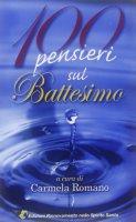 100 pensieri sul Battesimo - Romano Carmela