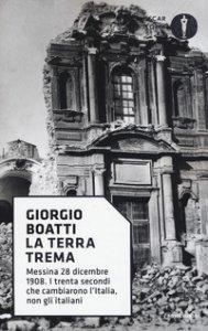 Copertina di 'La terra trema. Messina 28 dicembre 1908. I trenta secondi che cambiarono l'Italia, non gli italiani'