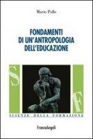 Fondamenti di un'antropologia dell'educazione - Pollo Mario