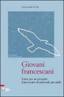 Giovani francescani. Linee per un progetto francescano di pastorale giovanile - Aniello Di Palo Paolo