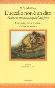 Copertina di 'L' uccello non è un dito. Non est mendula quod digitus. Oscenità, vizi e malizie di Roma antica. Testo latino a fronte. Ediz. multilingue'