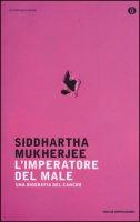 L' imperatore del male. Una biografia del cancro - Mukherjee Siddhartha