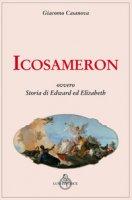 Icosameron ovvero Storia di Edward ed Elizabeth - Casanova Giacomo