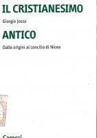 Il cristianesimo antico dalle origini al Concilio di Nicea - Giorgio Jossa