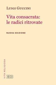 Copertina di 'Vita consacrata: le radici ritrovate. Nuova edizione'