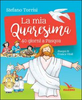 La mia Quaresima - Stefano Torrisi, Franca Vitali