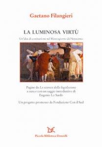 Copertina di 'La luminosa virtù. Un'idea di costituzione nel Mezzogiorno del Seicento. Pagine da «La scienza della legislazione»'