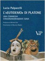 A'Eutidemo di Platone. Una commedia straordinariamente seria - Palpacelli Lucia