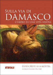 Copertina di 'Sulla via di Damasco. L'inizio di una vita nuova - Guida breve alla mostra.'