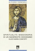 Spiritualità missionaria di un sacerdote diocesano: Guido Maria Conforti - Ceresoli Alfiero