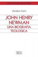 John Henry Newman. Una biografia teologica - Giordano Frosini