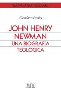 Copertina di 'John Henry Newman. Una biografia teologica'