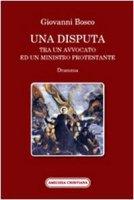 Una disputa tra un avvocato ed un ministro protestante - Bosco Giovanni