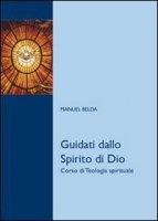 Guidati dallo Spirito di Dio. Corso di teologia spirituale - Manuel Belda