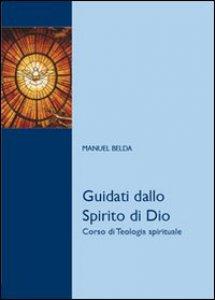 Copertina di 'Guidati dallo Spirito di Dio. Corso di teologia spirituale'