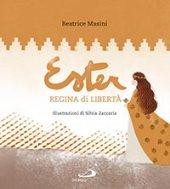 Ester regina di libertà - Beatrice Masini, illustrazioni di Silvia Zaccaria