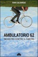 Ambulatorio 62. L'inchiostro che parla di cancro - Caldarese Ivan