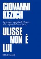Ulisse non è lui - Giovanni Kezich