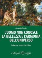L' uomo non conosce la bellezza e l'armonia dell'universo - Geremia Soscia
