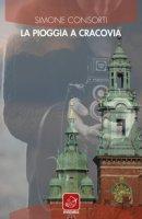 La pioggia a Cracovia - Consorti Simone
