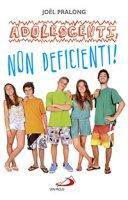 Adolescenti, non deficienti! - Joel Pralong