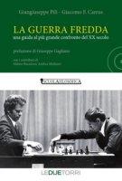 La guerra fredda. Una guida al più grande confronto del XX secolo - Pili Giangiuseppe, Carrus Giacomo F.