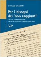 Per i bisogni dei «non raggiunti». L'Istituto Suore delle Poverelle tra Lombardia orientale e Veneto (1869-1908) - Gregorini Giovanni