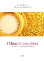 I miracoli Eucaristici e le radici cristiane dell'Europa - Sergio Meloni, Istituto San Clemente I (Milano)