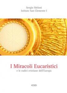 Copertina di 'I miracoli Eucaristici e le radici cristiane dell'Europa'