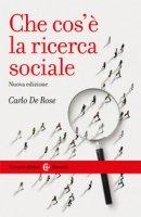 Che cos'è la ricerca sociale. Nuova ediz. - De Rose Carlo