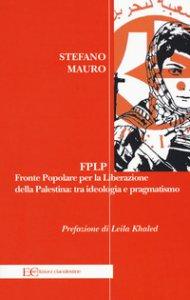 Copertina di 'FPLP. Fronte popolare per la liberazione della Palestina: tra ideologia e pragmatismo'
