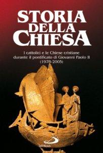 Copertina di 'Storia della Chiesa. I cattolici e le Chiese cristiane durante il pontificato di Giovanni Paolo II (1978-2005)'
