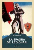 La Spagna dei legionari - Rispoli Tullio