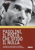 Pasolini, il poeta che sfidò il nulla