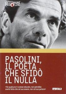 Copertina di 'Pasolini, il poeta che sfidò il nulla'