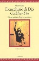 Il cucchiaio di Dio. «Cochlear dei». Ode al capitano Totti in versi latini. Ediz. bilingue - Rissa Alvaro