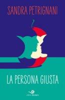 La persona giusta - Petrignani Sandra