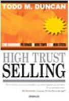 High trust selling. Come guadagnare più denaro in meno tempo e con menno stress - Duncan Todd M.