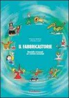 Il fabbricastorie. Materiali e strumenti per costruire narrazioni - Dickens Frances, Lewis Kirstin