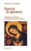 Esercizi di speranza. Cammino spirituale sulla prima Lettera di Pietro - Lambiasi Francesco