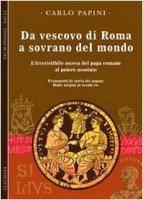 Da vescovo di Roma a sovrano del mondo - Papini Carlo