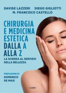 Copertina di 'Chirurgia e medicina estetica dalla A alla Z. La scienza al servizio della bellezza'