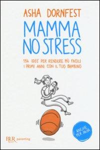 Copertina di 'Mamma no stress. 134 idee per rendere più facili i primi anni con il tuo bambino'
