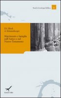 Matrimonio e famiglia nellAntico e nel Nuovo Testamento - D.I. Block e A. Köstenberger