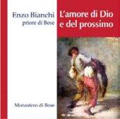 L'amore di Dio e del prossimo - Enzo Bianchi