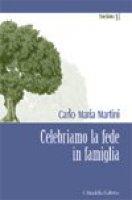Celebriamo la fede in famiglia - Carlo Maria Martini
