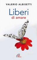 Liberi di amare - Albisetti Valerio