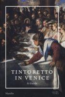 Tintoretto in Venice. A guide. Ediz. a colori