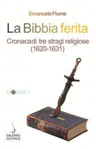 Copertina di 'La Bibbia ferita. Cronaca di tre stragi religiose (1620)'